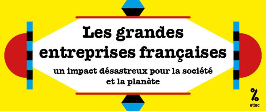Nouveau rapport d'Attac : « Les grandes entreprises françaises : un impact désastreux pour la société et la planète ! »